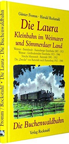 Die Laura. Kleinbahn im Weimarer- und Sömmerdaer Land und die Buchenwaldbahn