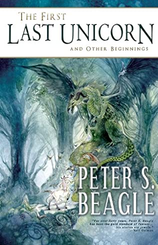 book cover of The First Last Unicorn and Other Beginnings