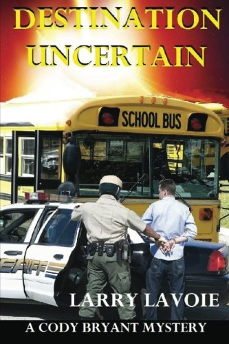 Destination Uncertain: A Cody Bryant Mystery (Cody Bryant Mystery Series) pdf