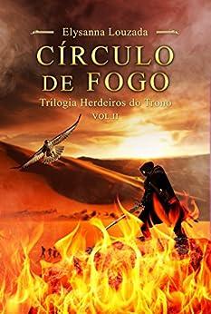 Círculo de Fogo: Trilogia Herdeiros do Trono - Vol 2 por [Louzada, Elysanna]