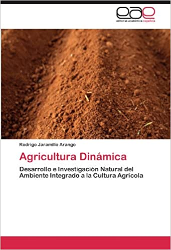 Agricultura Dinámica: Desarrollo e Investigación Natural del Ambiente Integrado a la Cultura Agrícola (Spanish Edition): Rodrigo Jaramillo Arango: ...