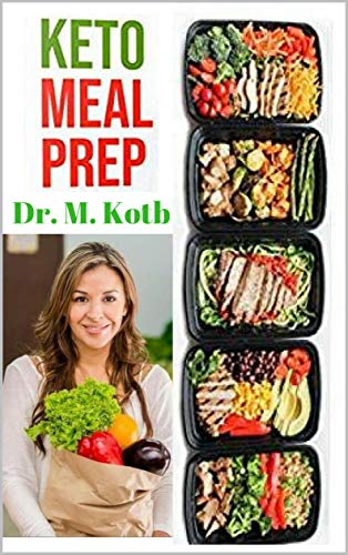 Keto meal prep : The Essential Blueprint to Losing 22 Pounds in 4 Weeks (Healthy Eating Book 6) by [Kotb, Dr]