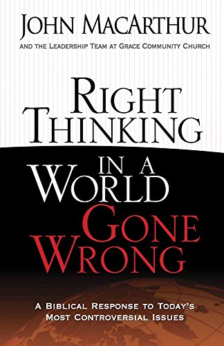 Right Thinking in a World Gone Wrong: A Biblical Response to Today's Most Controversial Issues