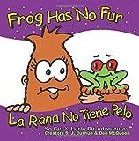 Frog Has No Fur / La Rana No Tiene Pelo, S. J. Bushue, 1633330001