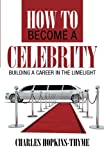 How to become a celebrity: Building a career in the limelight