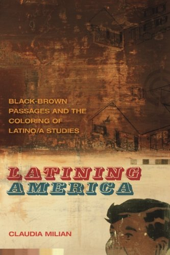 Latining America: Black-Brown Passages and the Coloring of Latino/a Studies (The New Southern Studies Ser.)