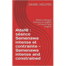Ada18 : séance Semenawa intense et contrainte -  Semenawa intense and constrained: Edition bilingue français et anglais - in french and english (Shibari commented step by step t. 1) (French Edition)