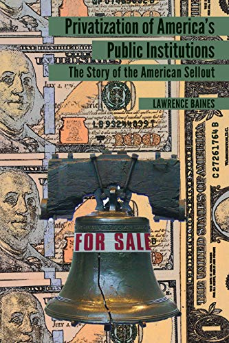 Privatization of America's Public Institutions: The Story of the American Sellout