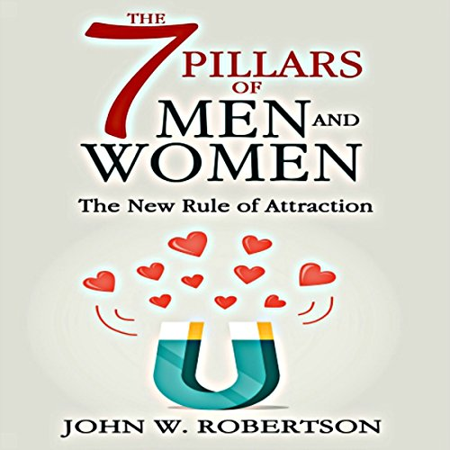 The 7 Pillars of Men and Women: The New Rule of Attraction - John W. Robertson - Unabridged