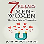 The 7 Pillars of Men and Women: The New Rule of Attraction | John W. Robertson