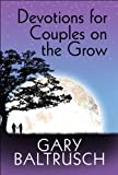 Devotions for Couples on the Grow, Gary Baltrusch, 1615462848