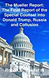 The Mueller Report: The Final Report of the Special Counsel into Donald Trump, Russia and Collusion