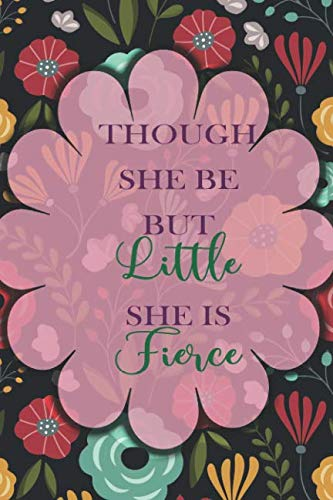 Though She Be But Little She Is Fierce: Blank Lined Notebook Journal Diary Composition Notepad 120 Pages 6x9 Paperback ( Motivational ) Black Floral