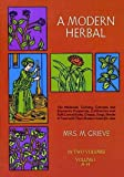 img - for A Modern Herbal (Volume 1, A-H): The Medicinal, Culinary, Cosmetic and Economic Properties, Cultivation and Folk-Lore of Herbs, Grasses, Fungi, Shrubs & Trees with Their Modern Scientific Uses book / textbook / text book