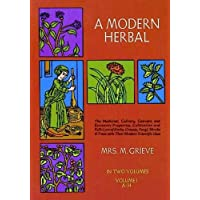 A Modern Herbal (Volume 1, A-H): The Medicinal, Culinary, Cosmetic and Economic...
