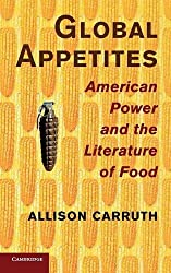 Global Appetites: American Power and the Literature of Food