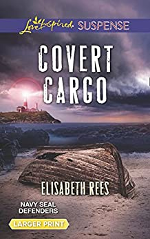 Covert Cargo (Mills & Boon Love Inspired Suspense) (Navy SEAL Defenders, Book 3) by [Rees, Elisabeth]