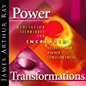 Power Transformations: Meditation Techniques for Increased Velocity and Higher Consciousness Speech by James Arthur Ray Narrated by James Arthur Ray