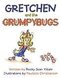 Gretchen and the Grumpybugs, Becky Jean Ylitalo, 1469130742