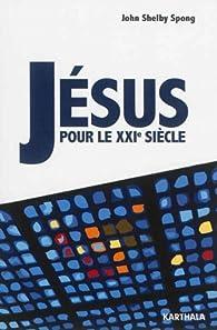 Jésus pour le XXIe siècle par John Shelby Spong