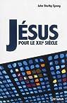 Jésus pour le XXIe siècle par Spong