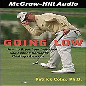 Going Low: How to Break Your Individual Golf Scoring Barrier by Thinking Like a Pro Audiobook