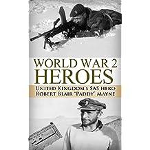 World War 2: Heroes: WWII United Kingdom's SAS Hero Robert Blair Paddy Mayne (World War 2, World War II, WW2, WWII, Paddy Mayne, SAS, Blair Mayne Legend, ... Biography, UK military, World War 2 Book 1)