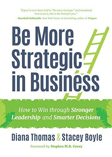 Be More Strategic in Business: How to Win Through Stronger Leadership and Smarter Decisions (Best Business To Be In)