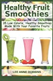 img - for By Lee Anne Dobbins - Healthy Fruit Smoothies: 35 Low Calorie, Healthy Smoothies Made With Your Favorite Fruits (9.9.2012) book / textbook / text book