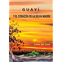 GUAYÍ Y EL CORAZÓN DE LA SELVA MADRE (Spanish Edition)
