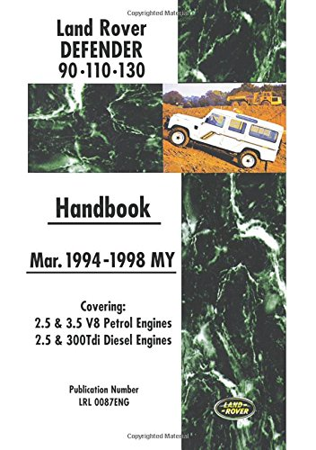 (Land Rover Defender 90 110 130 Handbook Mar. 1994-1998 MY: Covers: 2.5 and 3.5 V8 Petrol and 2.5 and 300 Tdi Diesel Engines)