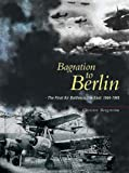 Bagration to Berlin: The Final Air Battles in the East 1944-1945