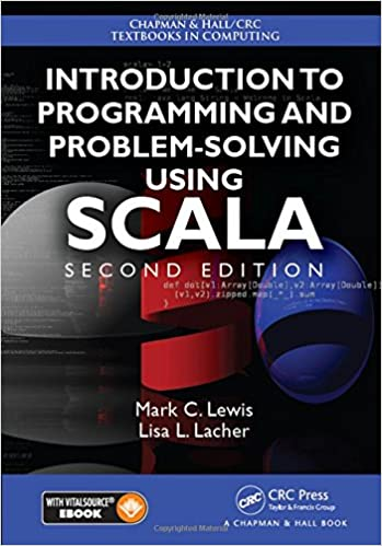 Introduction to Programming and Problem-Solving Using Scala, Second Edition (Chapman & Hall/CRC Textbooks in Computing)