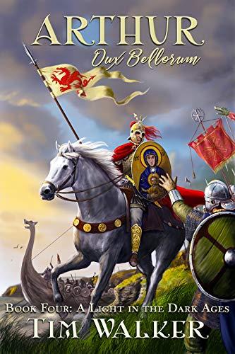 Arthur Dux Bellorum (A Light in the Dark Ages Book 4)