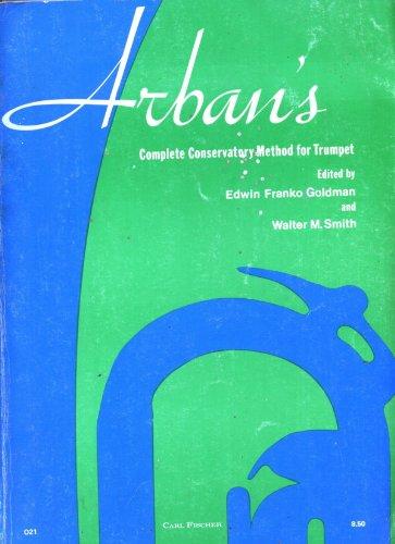 Arban's Complete Conservatory Method for Trumpet (Cornet) or Eb Alto, Bb Tenor, Baritone Euphoniium and Bb Bass in Treble Clef (Treble Clef Bass Clef And Alto Clef)