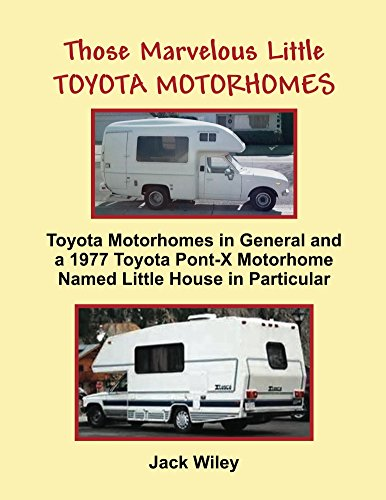 Those Marvelous Little Toyota Motorhomes: Toyota Motorhomes in General and a 1977 Toyota Pont-X Motorhome Named Little House in Particular (Toyota Dolphin)