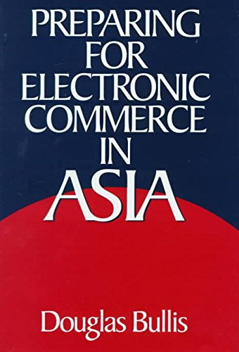 [Preparing for Electronic Commerce in Asia] (By: Douglas Bullis) [published: February, 1999]