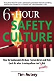 img - for 6-Hour Safety Culture: How to Sustainably Reduce Human Error and Risk, (and do what training alone can't (possibly) do) book / textbook / text book
