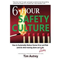 6-Hour Safety Culture: How to Sustainably Reduce Human Error and Risk, (and do what...