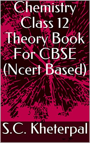 Chemistry Class 12 Theory Book For CBSE (Ncert Based)
