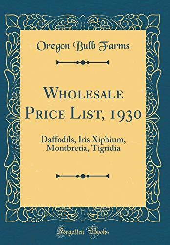 Wholesale Price List, 1930: Daffodils, Iris Xiphium, Montbretia, Tigridia (Classic Reprint)