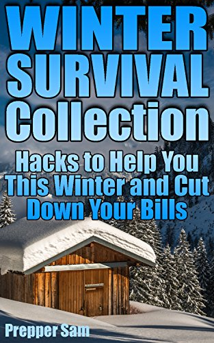 Winter Survival Collection: Hacks to Help You This Winter and Cut Down Your Bills: (Survival Guide, Prepping) by [Sam, Prepper ]