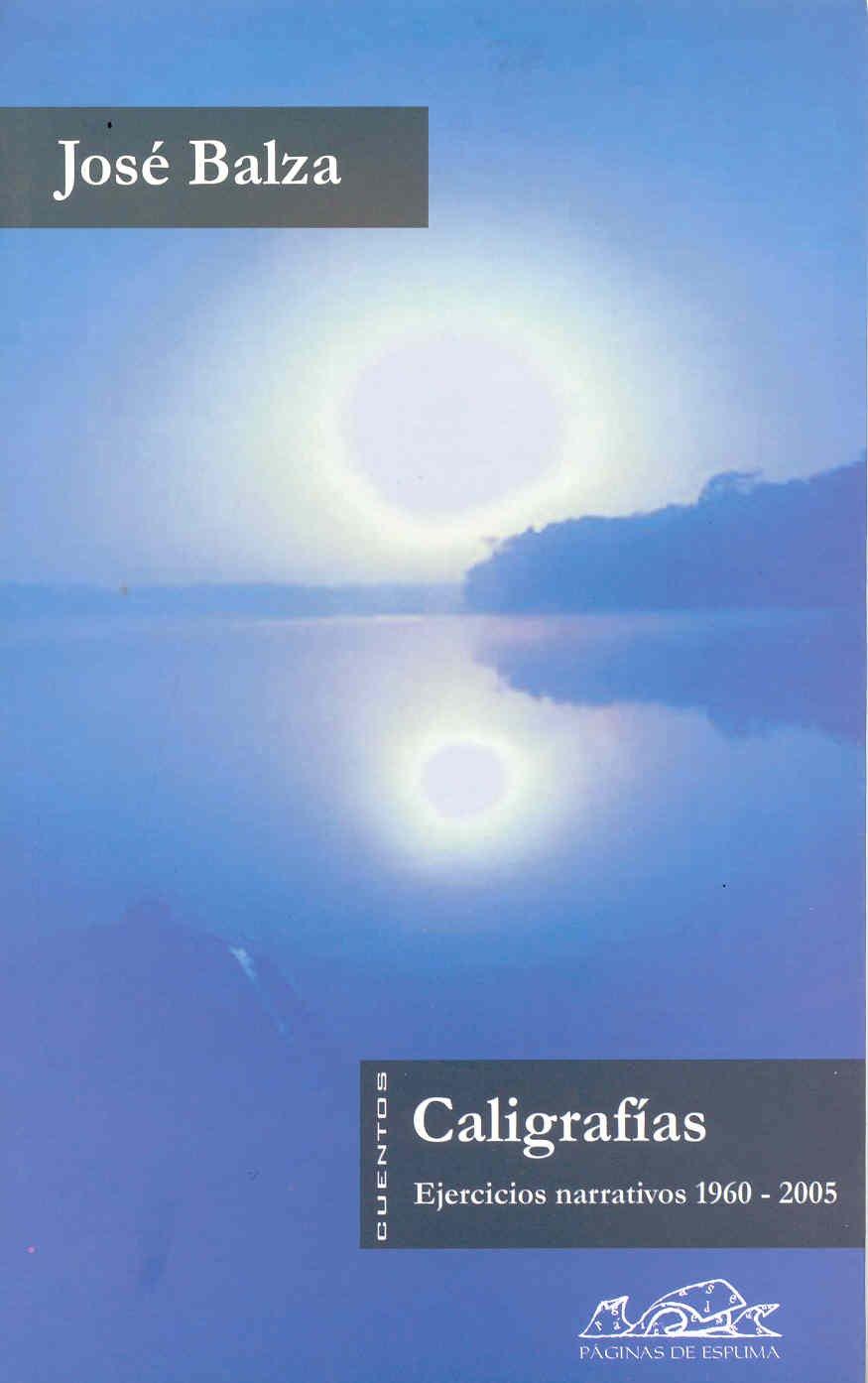 Caligrafías: Ejercicios narrativos 1960-2005 (Voces/ Literatura) Tapa blanda – 1 sep 2004 José Balza Páginas de Espuma 8495642476 Letters