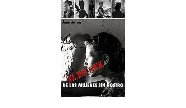 Amazon.com: El dossier de las mujeres sin rostro: Un Holocausto invisible y silenciado de cinco millones de mujeres. (Spanish Edition) eBook: Ángel Arribas ...