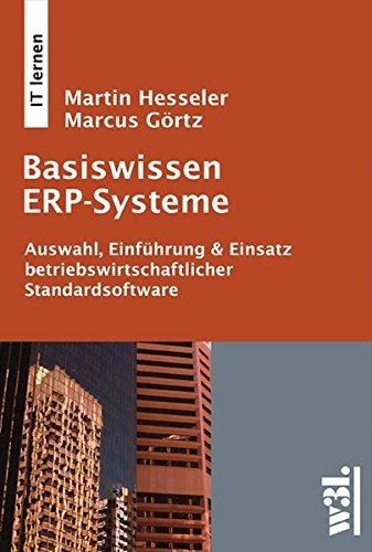 Basiswissen ERP-Systeme: Auswahl, Einführung & Einsatz betriebswirtschaftlicher Standardsoftware
