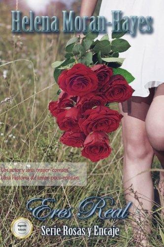 Eres Real (Rosas y Encaje) (Volume 1) (Spanish Edition) [Helena Moran-Hayes] (Tapa Blanda)