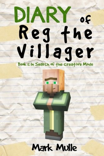 Diary of Reg the Villager (Book 1): In Search of the Creative Mode (An Unofficial Minecraft Book for Kids Age 9-12) (Volume 1) -