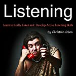 Listening: Learn to Really Listen and Develop Active Listening Skills | Christian Olsen