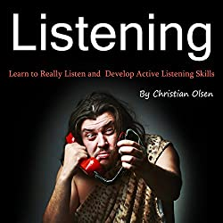 Listening: Learn to Really Listen and Develop Active Listening Skills