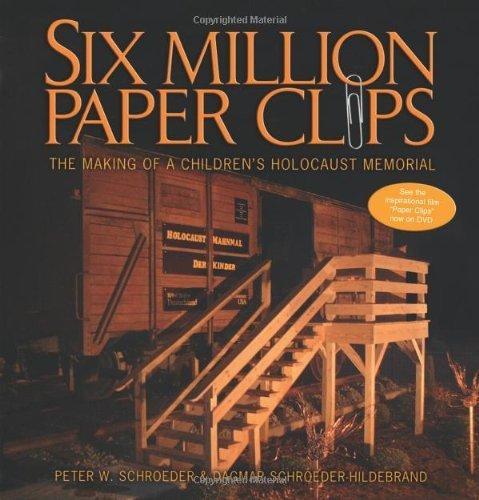 Download Six Million Paper Clips: The Making Of A Children's Holocaust Memorial 1st (first) by Schroeder, Peter W., Schroeder-Hildebrand, Dagmar (2004) Paperback pdf epub